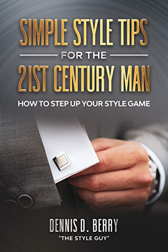 Simple Style Tips For The 21st Century Man: How To Step Up Your Style Game (English Edition)
