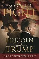 Born to Fight: Lincoln and Trump