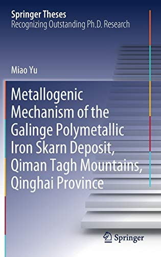 Metallogenic Mechanism of the Galinge Polymetallic Iron Skarn Deposit, Qiman Tagh Mountains, Qinghai Province (Springer Theses)