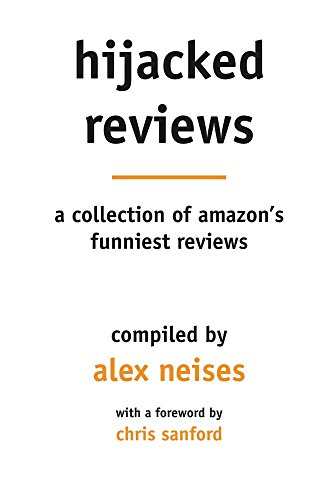 Hijacked Reviews: A collection of Amazon's funniest reviews.