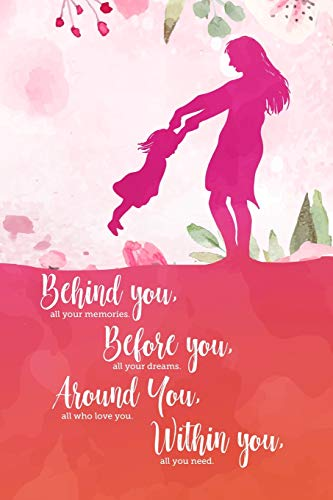 Behind you, all your memories. Before you, all your dreams. Around you, all who love you. Within you, all you need.: 6x9 inch lined motivational ... graduation gift for daughter from mom.
