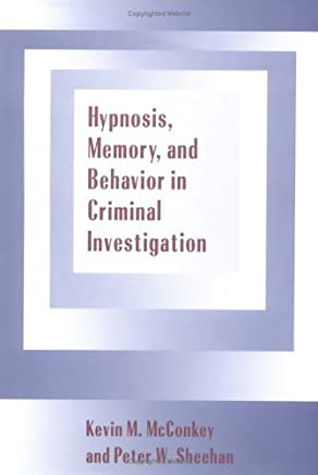 Hypnosis, Memory, and Behavior in Criminal Investigation by Kevin M. McConkey (1995-08-11)