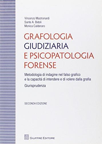 Grafologia giudiziaria e psicopatologia forense. Metodologia di indagine nel falso grafico e la capacità di intendere e di volere dalla grafia. Giurisprudenza
