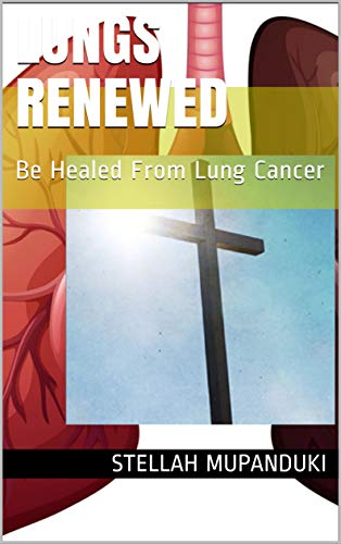 Lungs Renewed: Be Healed From Lung Cancer (English Edition)