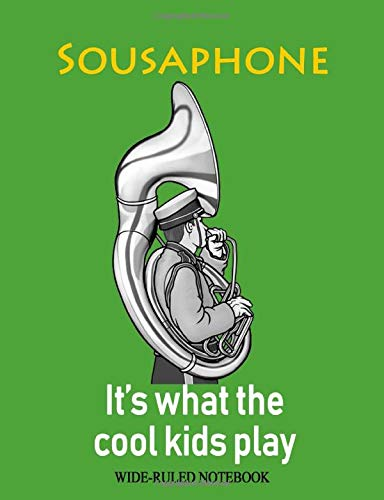 Sousaphone: It's What the Cool Kids Play: Wide-Ruled Notebook (InstruMentals Notebooks, Band 131)