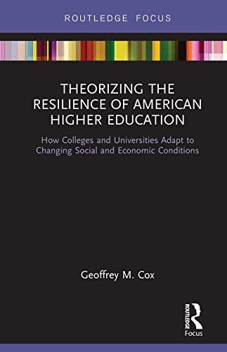 Compare Textbook Prices for Theorizing the Resilience of American Higher Education: How Colleges and Universities Adapt to Changing Social and Economic Conditions 1 Edition ISBN 9780367226992 by Cox, Geoffrey M.