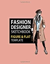 Fashion Designer Sketchbook Figure & Flat Template: Easily Sketching and Building Your Fashion Design Portfolio with Large Female Croquis & Drawing ... with Flat Template (Fashion Flats Drawing)