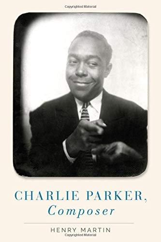 Compare Textbook Prices for Charlie Parker, Composer  ISBN 9780190923389 by Martin, Henry