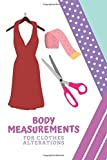 Body Measurements For Clothes Alterations: Customer Profile and Service Log Book. Sewing Projects Planner for Seamstress, Tailor, Dressmaker and Fashion Designer.