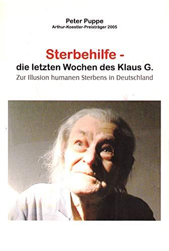 Sterbehilfe - Die letzten Wochen des Klaus G.: Zur Illusion humanen Sterbens in Deutschland
