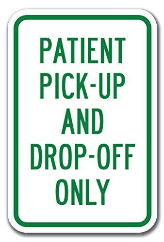 """Patient Pick-up and Drop-Off Only Sign 12"""" X 18"""" Heavy Gauge Aluminum Signs"""