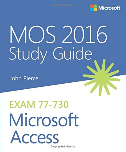MOS 2016 Study Guide Microsoft Access (MOS Study Guide)