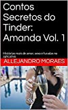 Contos Secretos do Tinder: Amanda Vol. 1: Histórias reais de amor, sexo e furadas no aplicativo (Contos Secredos do Tinder) (Portuguese Edition)