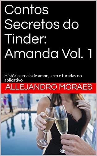 Contos Secretos do Tinder: Amanda Vol. 1: Histórias reais de amor, sexo e furadas no aplicativo (Contos Secredos do Tinder) (Portuguese Edition)