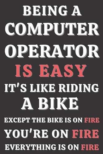 Being A Computer Operator IS Easy it's like riding a bike: Computer Operator funny Notebook