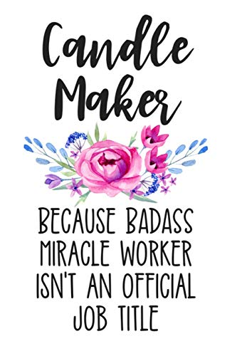 Candle Maker Because Badass Miracle Worker Isn't an Official Job Title: White Lined Journal Notebook for Women Who Love to Make Candles, Goat Milk Wax Candle Making to Sell, Small Business