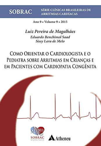 Como Orientar o Cardiologista e o Pediatra Sobre Arritimias - Volume 9 (Série Clínicas Brasileiras de Arritmias Cardíacas)