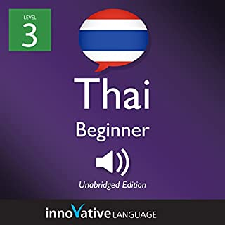 Learn Thai - Level 3: Beginner Thai, Volume 1: Lessons 1-25                   By:                                                                                                                                 Innovative Language Learning LLC                               Narrated by:                                                                                                                                 ThaiPod101.com                      Length: 4 hrs and 54 mins     1 rating     Overall 5.0