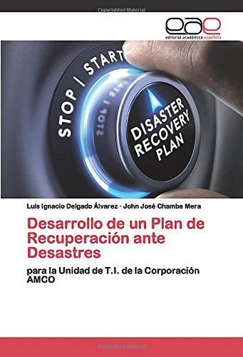 Desarrollo de un Plan de Recuperación ante Desastres: para la Unidad de T.I. de la Corporación AMCO