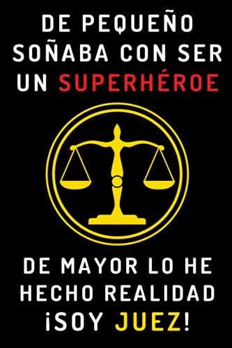 De Pequeño Soñaba Con Ser Un Superhéroe. De Mayor Lo He Hecho Realidad ¡Soy Juez!: Cuaderno De Notas Para Jueces - 120 Páginas