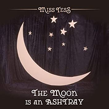 The Moon Is an Ashtray