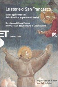 Le storie di San Francesco. Guida agli affreschi della Basilica superiore di Assisi. Ediz. italiana e inglese. Con DVD