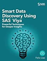 Smart Data Discovery Using SAS Viya: Powerful Techniques for Deeper Insights (Hardcover edition)