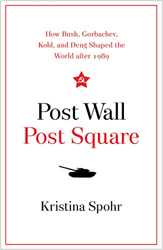 Post Wall, Post Square: How Bush, Gorbachev, Kohl, and Deng Shaped the World after 1989