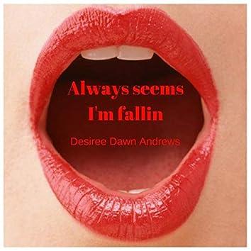 Always Seems I'm Fallin'