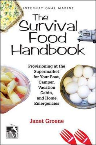 Compare Textbook Prices for The Survival Food Handbook: Provisioning at the Supermarket for Your Boat, Camper, Vacation Cabin, and Home Emergencies 1 Edition ISBN 9780071837217 by Groene, Janet