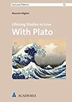 Lifelong Studies in Love With Plato (Lecturae Platonis)