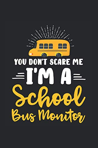 You Don't Scare Me I'm A School Bus Monitor: School Bus Monitor Notebook & Journal - Appreciation Gift Idea - 120 Lined Pages, 6x9 Inches, Matte Soft Cover