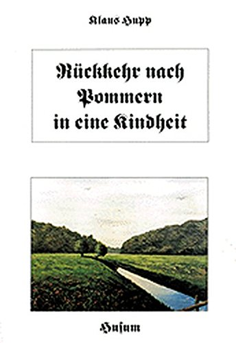 Rückkehr nach Pommern in eine Kindheit. Ein Gefüge von Bildern und Szenen lebendiger Erinnerungen