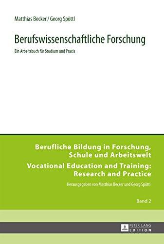 Berufswissenschaftliche Forschung: Ein Arbeitsbuch für Studium und Praxis (Berufliche Bildung in Forschung, Schule und Arbeitswelt / Vocational Education and Training: Research and Practice 2)