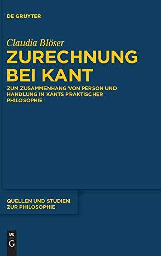 Zurechnung bei Kant: Zum Zusammenhang von Person und Handlung in Kants praktischer Philosophie (Quellen und Studien zur Philosophie, 122, Band 122)