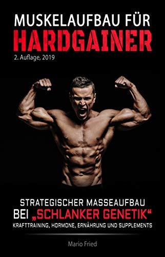 Muskelaufbau für Hardgainer: Strategischer Masseaufbau bei schlanker Genetik - Krafttraining, Hormone, Ernährung und Supplements (2. Auflage)