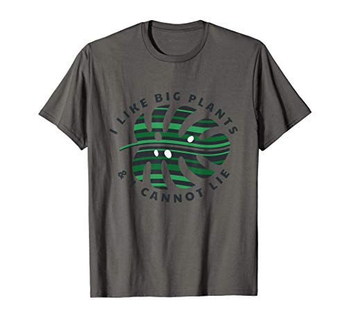 I Like Big Plants & I Cannot Lie - Monster Plant Lover Gift T-Shirt