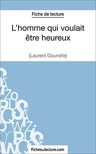 L'homme qui voulait être heureux de Laurent Gounelle (Fiche de lecture): Analyse complète de l'oeuvre (FICHES DE LECTURE)