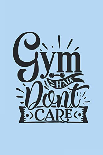 Gym Hair Dont Care: Workout Journal A Daily Fitness Log (Gym Diary)