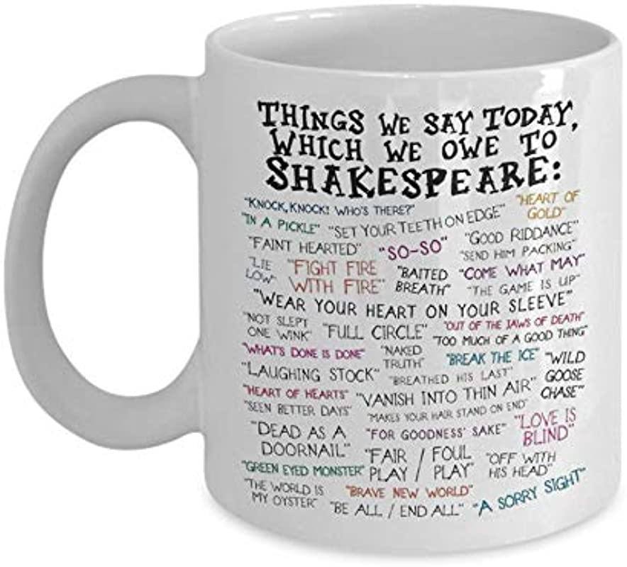 Things We Say Today Which We Owe To Shakespeare Coffee Mug Ceramic Great Gift Idea For Shakespeare S Quotes Lovers