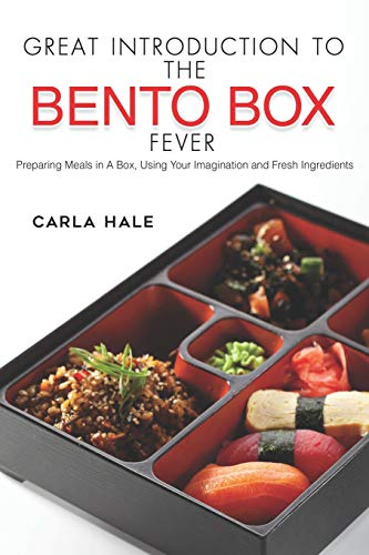 Great Introduction to The Bento Box Fever: Preparing Meals in A Box, Using Your Imagination and Fresh Ingredients