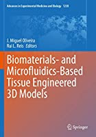 Biomaterials- and Microfluidics-Based Tissue Engineered 3D Models (Advances in Experimental Medicine and Biology, 1230)