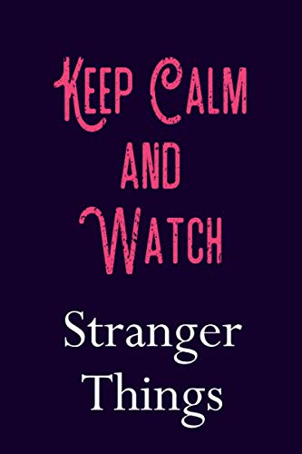 Keep Calm and watch Stranger Things: Stranger Things Lined N