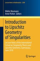 Introduction to Lipschitz Geometry of Singularities: Lecture Notes of the International School on Singularity Theory and Lipschitz Geometry, Cuernavaca, June 2018 (Lecture Notes in Mathematics)
