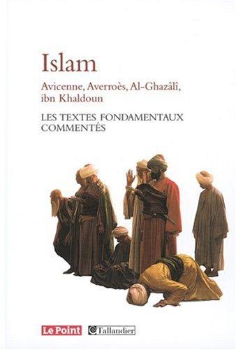 L'Islam: Avicenne, Averroès, Al-Ghazâlî, Ibn Khaldoun... Les textes fondamentaux commentés
