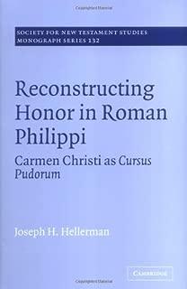Reconstructing Honor in Roman Philippi: Carmen Christi as Cursus Pudorum (Society for New Testament Studies Monograph Series Book 132)