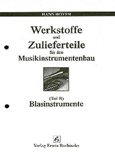 Werkstoffe und Zulieferteile für den Musikinstrumentenbau. Teil B: Blasinstrumentenbau