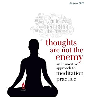 Thoughts Are Not the Enemy     An Innovative Approach to Meditation Practice              By:                                                                                                                                 Jason Siff                               Narrated by:                                                                                                                                 Neil Shah                      Length: 7 hrs and 21 mins     3 ratings     Overall 4.0