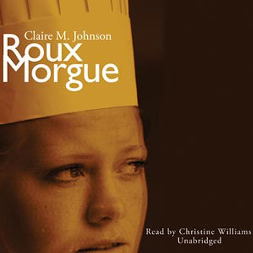 Roux Morgue     A Mary Ryan, Pastry Chef Mystery              By:                                                                                                                                 Claire M. Johnson                               Narrated by:                                                                                                                                 Christine Williams                      Length: 7 hrs and 14 mins     15 ratings     Overall 3.7