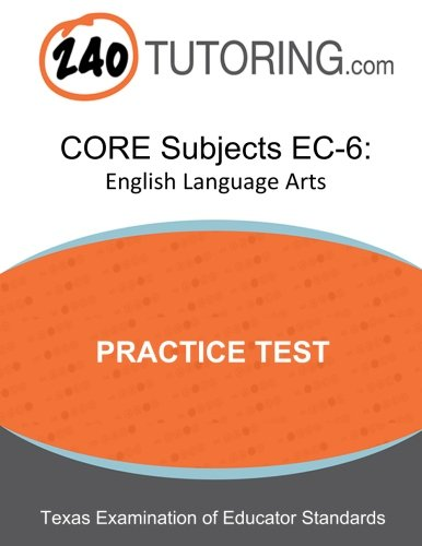 Core Subjects Ec 6 English A Practice Test For The English Language Arts Subtest Of The Texes Core Subjects Ec 6